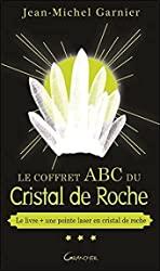 Le Coffret ABC du Cristal de Roche - Le livre + une pointe de laser en cristal de roche de Jean-Michel Garnier