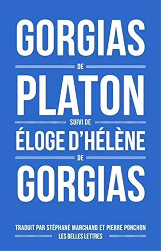 Gorgias de Platon, suivi d'Éloge d'Hélène de Gorgias