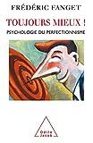 Toujours mieux ! Psychologie du perfectionnisme - Odile Jacob - 21/04/2006