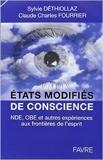 États modifiés de conscience - NDE, OBE et autres expériences aux frontières de l'esprit de Sylvie Déthiollaz ,Claude Charles Fourrier ( 5 mai 2011 )