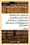 Histoire des végétaux recueillis sur les isles de France, La Réunion (Bourbon), 1e partie - Et Madagascar