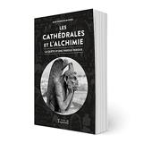 Les Cathédrales et l'Alchimie - La quête d'une parole perdue