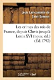 Les crimes des rois de France, depuis Clovis jusqu'à Louis XVI nouv. éd.