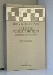 La pensée postmétaphysique - Essais philosophiques de Jürgen Habermas
