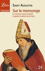Sur le mensonge. Le menteur aime à mentir et goûte le plaisir de le faire - Suivi de Du maître de Saint Augustin