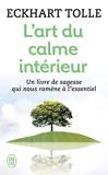 L'art du calme intérieur - Un livre de sagesse qui nous ramène à l'essentiel de Eckhart Tolle ( 1 octobre 2011 ) - J'ai lu (1 octobre 2011)