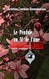 Le pendule, un fil de l'âme - Guide pratique - Format Kindle - 3,99 €