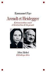 Arendt et Heidegger - Extermination nazie et destruction de la pensée d'Emmanuel Faye