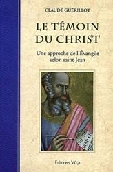 Le temoins du christ - Une approche de l'Evangile selon saint Jean de Claude Guerillot