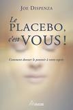 Le placebo, c'est vous ! - Comment donner le pouvoir à votre esprit - Format Kindle - 15,99 €