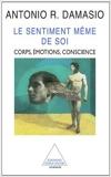 Le Sentiment même de soi - Corps, émotion, conscience de Antonio R. Damasio ,Claudine Tiercelin ,Claire Larsonneur ( 1999 ) - Editions Odile Jacob; Édition Coll. Sciences (1999)