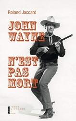 John Wayne N'Est Pas Mort de Roland Jaccard
