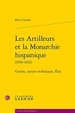 Les Artilleurs et la Monarchie hispanique - Guerre, savoirs techniques, État