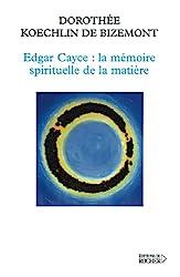 Edgar Cayce - La mémoire spirituelle de la matière de Gil de Bizemont