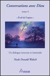 Conversations avec Dieu T4 - Eveil de l'espèce - Un dialogue nouveau et inattendu de Neale Donald Walsch