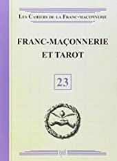 Franc-maçonnerie et Tarot - Livret 23 de . Collectif
