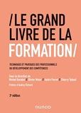 Le Grand Livre de la Formation - 3e éd. - Techniques et pratiques des professionnels du développemen - Techniques et pratiques des professionnels du développement des compétences - Dunod - 14/10/2020