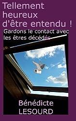 Tellement heureux d'être entendu ! - Gardons le contact avec les êtres décédés de Mme Bénédicte Lesourd