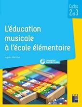 L'éducation musicale à l'école élémentaire - Cycles 2 et 3 (+ téléchargement) d'Agnès Matthys