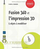 Fusion 360 et l'impression 3D - 5 Objets À Modéliser