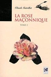 La rose maçonnique - Tome 2 de Claude Guérillot