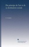 Du principe de l'art et de sa destination sociale (French Edition)