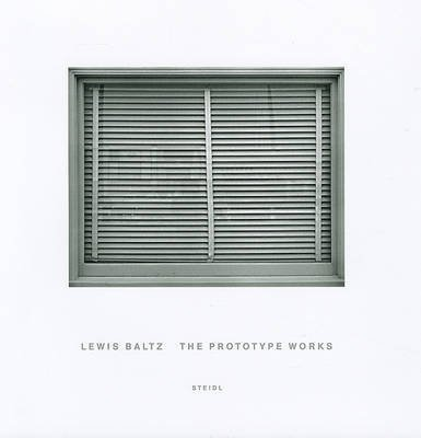 [(Lewis Baltz : The Prototype Works)] [By (author) Lewis Baltz ] published on (June, 2011)