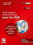 Guide pratique périanesthésique pour les IADE - 154 fiches pour comprendre et agir dans chaque situation. Conforme aux dernières recommandations.