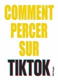 Comment percer sur TikTok - Les conseils des tiktokers les plus influents pour y arriver