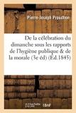 De la célébration du dimanche, considérée sous les rapports de l'hygiène publique, de la morale - Hachette Bnf - 01/07/2016