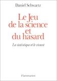 Le Jeu De La Science Et Du Hasard - La Statistique Et Le Vivant