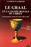 Le Graal et la lignée royale du Christ - La Descendance cachée du Christ enfin révélée