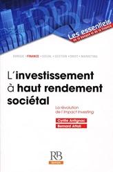 L'investissement à haut rendement sociétal - La révolution de l'impact investing de Cyril Antignac