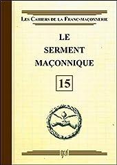 Le serment maçonnique - Livret 15 de . Collectif