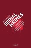 Serial Krimes - 317 Serial Killers, 193 Assassins Et 5700 Meurtres
