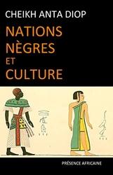 Nations nègres et culture - De l'antiquité nègre égyptienne aux problèmes culturels de l'Afrique Noire d'aujourd'hui de Cheikh-Anta Diop
