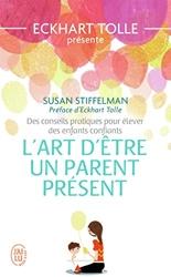 L'art d'être un parent présent - Des conseils pratiques pour élever des enfants confiants de Susan Stiffelman