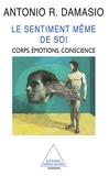 Le Sentiment même de soi - Corps, émotions, conscience - Odile Jacob - 01/01/1999