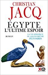 Egypte, l'ultime espoir - La vie héroïque du grand prêtre Pétosiris de Christian Jacq
