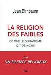 La religion des faibles de Jean Birnbaum