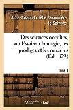 Des sciences occultes, ou Essai sur la magie, les prodiges et les miracles. Tome 1 (Éd.1829)