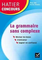 Hatier concours - La grammaire sans complexe - Remise à niveau en grammaire pour réussir les concours de la fonction publique de Micheline Cellier