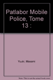 Patlabor Mobile Police, Tome 13