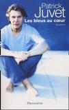 Les bleus au coeur - Souvenirs de Juvet. Patrick (2005) Broché
