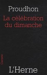 De la célébration du dimanche - Considérée sous les rapports de l'hygiène publique, de la morale, des relations de famille et de cité de Pierre-Joseph Proudhon