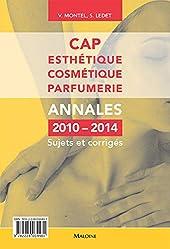 CAP esthétique cosmétique parfumerie - Annales 2010-2014, sujets et corrigés de Véronique Montel