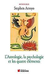 L'astrologie, la psychologie et les quatre éléments de Stephen Arroyo