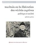 Maritain ou la libération des vérités captives - Politique et société