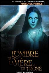 Chroniques de la Maîtresse du Temple, T. 1 - L'Ombre de la Mere du Trone (les) de Hanael Parks