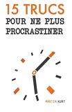 15 Trucs Pour Ne Plus Procrastiner - Independently published - 18/09/2018